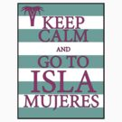KEEP CALM AND GO TO ISLA MUJERES - PALM - Turquoise/Pink by IntWanderer