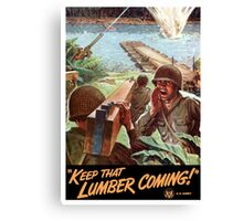 Keep That Lumber Coming -- WWII Canvas Print