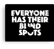 Everyone Has Their Blind Spots V2 Canvas Print