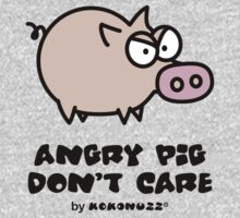 Angry Pig don't care! by Kokonuzz