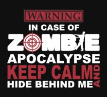 In Case of Zombie Apocalypse Keep Calm and Hide Behind Me by Vanessa Lauder