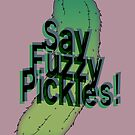 Say Fuzzy Pickles by Studio Momo╰༼ ಠ益ಠ ༽