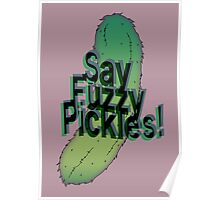 Say Fuzzy Pickles Poster