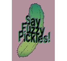 Say Fuzzy Pickles Photographic Print