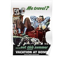 Me Travel? Not This Summer. Vacation At Home. Poster