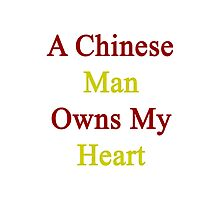 A Chinese Man Owns My Heart  Photographic Print