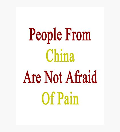 People From China Are Not Afraid Of Pain Photographic Print