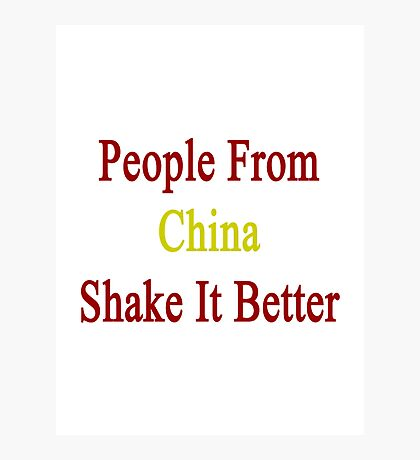 People From China Shake It Better  Photographic Print