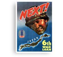 Next! 6th War Loan -- World War Two Canvas Print