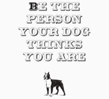 Be the Person - Boston Terrier by TheFurryCookie