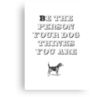 Be the Person - Beagle Canvas Print