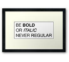 Be bold Framed Print