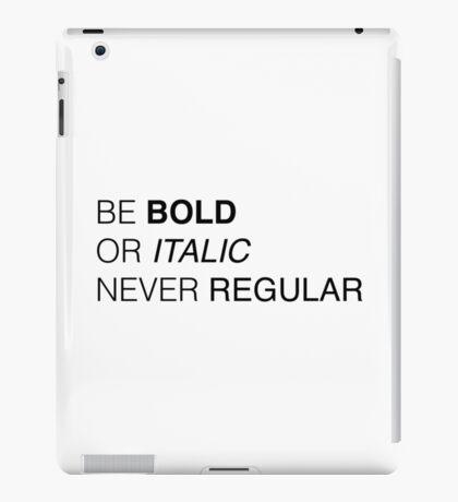 Be bold iPad Case/Skin