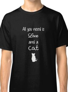 All You Need is Love and a Cat (White) Classic T-Shirt