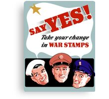 Say Yes! Take Your Change In War Stamps -- WWII Canvas Print