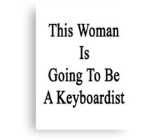 This Woman Is Going To Be A Keyboardist  Canvas Print
