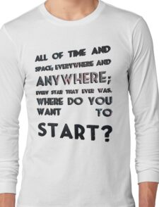 where do you want to start? Long Sleeve T-Shirt