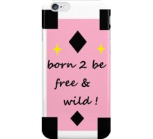 born 2 be free & wild iPhone Case/Skin