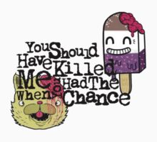 you should have killed me when u had the chance by skyeejohnston