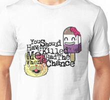 you should have killed me when u had the chance Unisex T-Shirt
