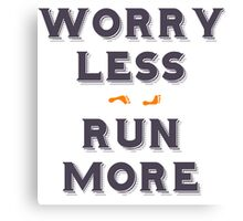 Worry less - run more Canvas Print