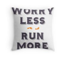 Worry less - run more Throw Pillow