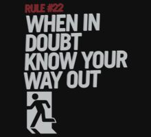 Rule #22 When in Doubt Know Your Way Out by innercoma