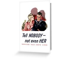 Tell Nobody -- Not Even Her. Careless Talk Costs Lives Greeting Card