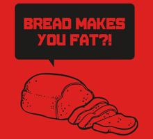 Bread Makes you Fat by innercoma