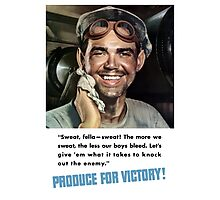 Produce For Victory -- World War 2 Photographic Print