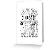 All You Need Is Love... And Wine Quote Greeting Card