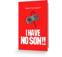 I Have No Son Greeting Card