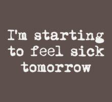 I'm starting to feel sick tomorrow T-Shirt