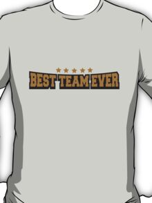 Best Team Ever T-Shirt
