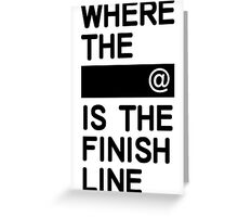 Where the line is the finish line Greeting Card