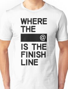 Where the line is the finish line Unisex T-Shirt