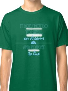 It Does Not Do to Dwell on Dreams 1 Classic T-Shirt