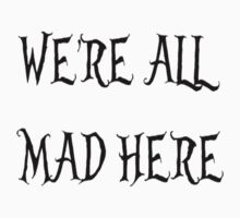 Requested : We're all mad here by RossComeaux