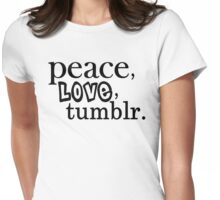 Peace, Love, and Tumblr Womens Fitted T-Shirt