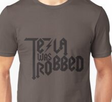 Tesla Was Robbed Unisex T-Shirt