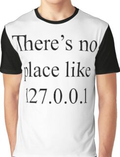 There's no place like 127.0.0.1 Graphic T-Shirt