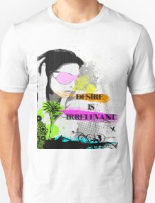 Desire is irrelevant Unisex T-Shirt