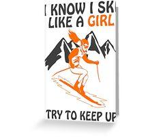 I Know I Ski Like A Girl - Try To Keep Up Greeting Card