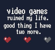 Video Games Ruined My Life by janeemanoo