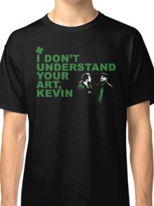 I Don't Understand Your Art, Kevin Classic T-Shirt