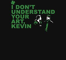 I Don't Understand Your Art, Kevin Unisex T-Shirt