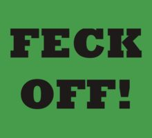 FECK OFF IRELAND SLANG FUNNY by BelfastBoy