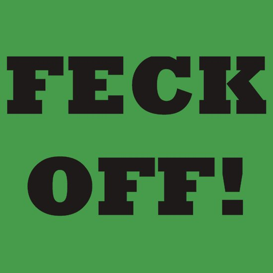Quot Feck Off Ireland Slang Funny Quot T Shirts Amp Hoodies By