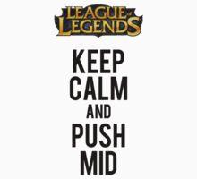 Keep Calm and Push Mid by Justin Batra