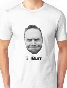 Thank god for Bill Burr's big fkn head Unisex T-Shirt